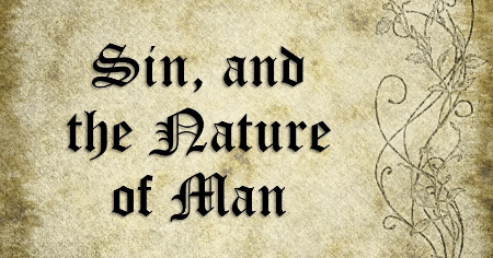 Sermon: Sin, and the Nature of Man –