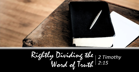 Sermon: Rightly Dividing the Word of Truth –